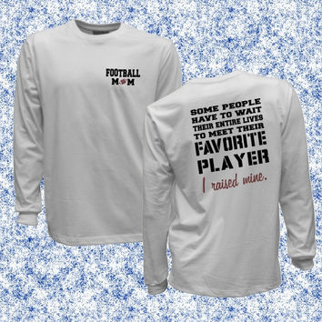 Football Mom unisex long sleeve shirt, Favorite Player, I Raised Mine, Im Raising Mine, cold weather gift idea, football season, proud Mom