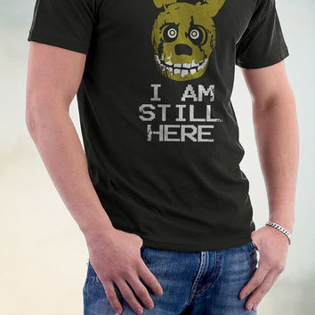 Five Nights At Freddy's T Shirt, I Am Still Here Tshirt,  Video Game T Shirt, Birthday Gift