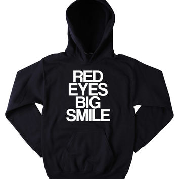 Weed Sweatshirt Red Eyes Big Smile Slogan Funny Stoner High Marijuana Smoker Mary Jane Blunt Blazing 420 Pot Tumblr Hoodie