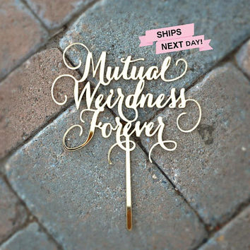 FUNNY CAKE TOPPER / Gold Wedding Cake Topper / Custom Cake Topper / Party Decor / Cake Topper / Funny Cake / Mutual Weirdness Forever