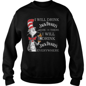 Dr seuss I will drink Jack Daniel's here or there I will drink Jack Daniel's everywhere shirt Sweatshirt Unisex