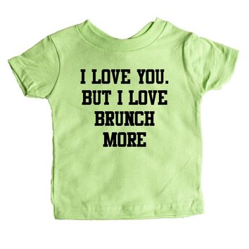 I Love You But I Love Brunch More  Baby Tee