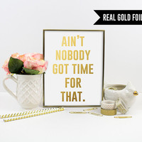 Real Gold Foil Print. Ain't Nobody Got Time For That Gold Foil Art Print. Modern Home Decor. Funny Quote. Silly Quote. Typography Quote.