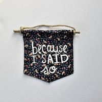 Wall Flag // Because I Said So // Hand-Painted Wall Hanging // Pennant // Banner  // Housewarming Gift // Mother's Day Gift