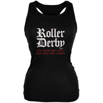 Roller Derby For Those Who Dont Play Well With Others Black Juniors Soft Tank Top