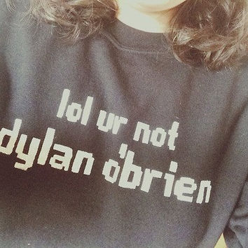 Lol ur not dylan O'brien black sweatshirt for women sweatshirts jumper jumpers sweater