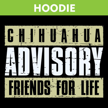 Chihuahua Advisory Friends For Life Hoodie