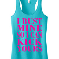 I bust mine so I can kick yours Racerback fitness Tank Motivational Workout Tank Top Aqua Ice IPW00032 NNP
