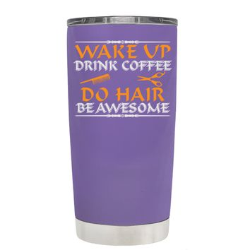 Wake Up Drink Coffee Do Hair on Lavender 20 oz Tumbler Cup