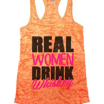 Real Women Drink Whiskey Burnout Tank Top By BurnoutTankTops.com - 1267