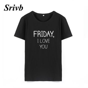 Srivb Friday I Love You Womeg Tshirt 2018 Summer Black White Cotton T Shirt Women Funny Hipster Women T-shirt Loose Tee Shirt