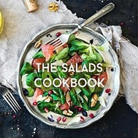 The Salads Cookbook: 100 Delicious, Creative & Exquisite Salad Recipes To Enjoy (The Most Delicious Salad Recipes & Salad Dressings Cookbook Series)