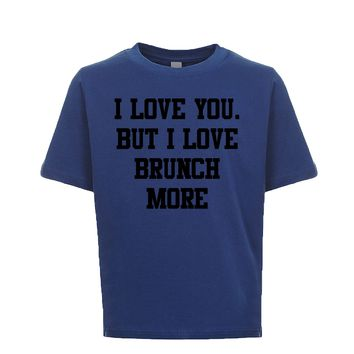 I Love You But I Love Brunch More  Unisex Kid's Tee