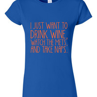 I Just Want To Drink Wine Watch the Mets and Take Naps T-Shirt New York Baseball Fan Shirt
