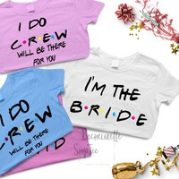 FRIENDS Bachelorette party Shirts, CUSTOM COLORS and Text Bridesmaid shirts, Bridal party gifts, Bride to be, I do crew, Bach party, Style 2