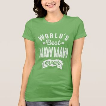 World's Best Maw Maw Ever T-Shirt