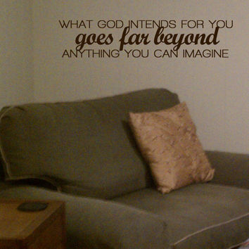 What God Intends For You Goes Far Beyond Anything That You Can Imagine Vinyl Wall Art Decal