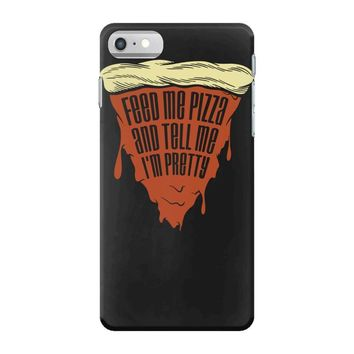feed me pizza tell me i'm pretty iPhone 7 Case
