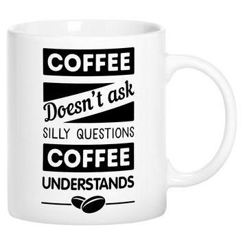 Coffee Doesn't Ask Silly Questions Coffee Understands Novelty Ceramic Coffee Mug Cup with Gift Box
