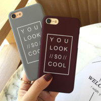 You Look So Cool Printed Matte Cover Case For Iphone 7 7Plus & 6 6s Pus &5 5s