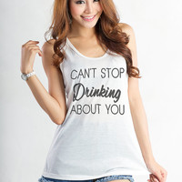 Cant stop drinking about you Tank Top Yoga Racerback Funny Slogan Quotes Workout Fitness Womens Teens Fangirls Hipster Instagram Fashion