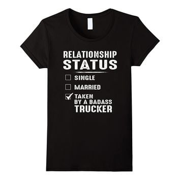 Relationship Status Taken By A Badass Trucker Funny T-Shirt