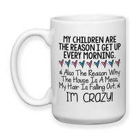 My Children Are The Reason I Get Up Mother's Day Gift Mom Mug Funny Mom Gift Crazy Mom 15oz Coffee Mug