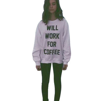 WILL WORK FOR COFFEE Print Sweater Sports Sweatshirt for Women Gift 197