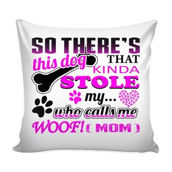 Dog Mom Graphic Pillow Cover So Theres This Dog That Kinda Stole My Heart
