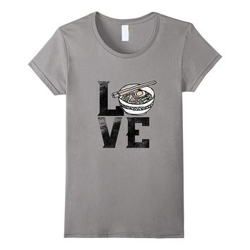 Love Ramen Life Asian Food T-Shirt Noodle Bowl Chicken