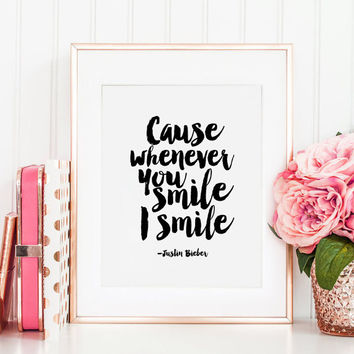 JUSTIN BIEBER QUOTE, Cause Whenever You Smile I Smile, Girls Room Decor, Gift For Him, Love Quote, Girls Bedroom Decor,Purpose,Typography