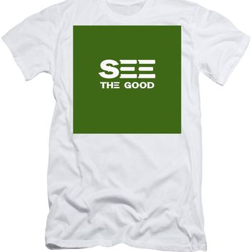 See The Good - Motivational And Inspirational Quote - Men's T-Shirt (Athletic Fit)