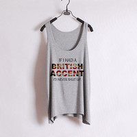 If I Had A British Accent I'd Never Shut Up - Women Tank Top - Grey - Sides Straight