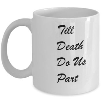 Funny Coffee Mugs - Till Death Do Us Part -  11oz Sarcastic Romantic Love Gift For Valentine's Day, Best Couples, Married, Best Office Tea Mug & Coffee Cup Gifts