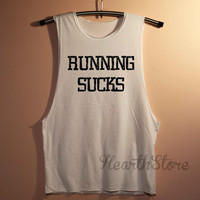Running Sucks Shirt Muscle Tee Muscle Tank Top TShirt Unisex - size S M L