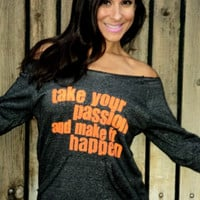 Take Your Passion and Make It Happen- Off the Shoulder Girly Sweatshirt Size MEDIUM