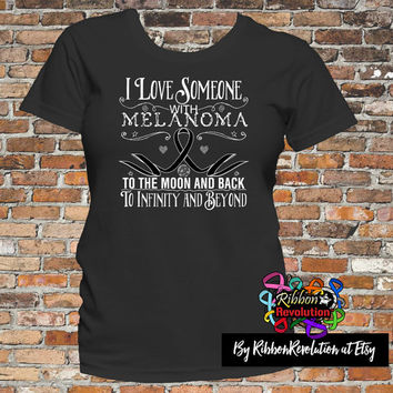 I Love Someone With Melanoma Cancer To The Moon and Back and To Infinity and Beyond Shirts