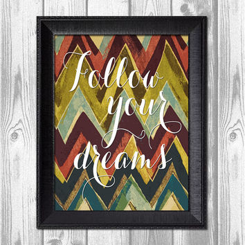 INSTANT DOWNLOAD Follow Your Dreams iKat Chevron Pattern Inspired Art Print Poster 8x10 Inspirational Saying College Dorm Quote Picture