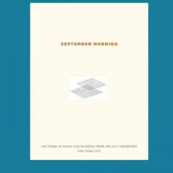 September Morning: Ten Years of Poems and Readings from the 9/11 Ceremonies: New York City