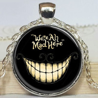 We're all Mad Here Necklace Glass Pendant Alice in Wonderland necklace As a gift