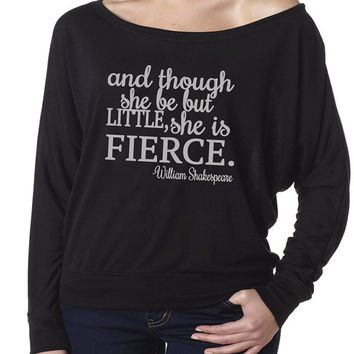 And Though She Be But Little She Is Fierce Off the Shoulder Sweatshirt. Shakespeare Off the Shoulder Shirt. She is Fierce Long Sleeve Shirt.