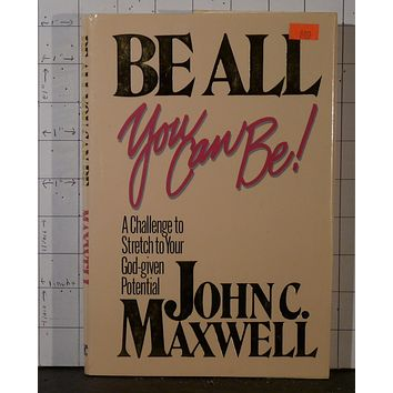 Be All You Can Be  Stretch Your God-Given Potential by John Maxwell 1987 HC 1840 9780896937857