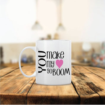 You Make my Heart Go BOOM Ceramic Coffee Mug - Dishwasher Safe - Cute Coffee Mug- Funny Coffee Mug - Custom - Personalized