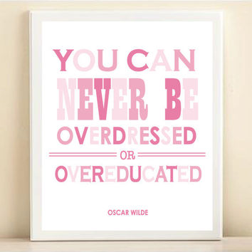 Pinks 'You Can Never Be Overdressed or Overeducated' print poster