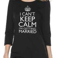 Wedding Gift I Can't Keep Calm I'm Getting Married T-shirt Sheer Jersey Crew Neck 3/4 Sleeve Women's T-shirt Valentine's Day