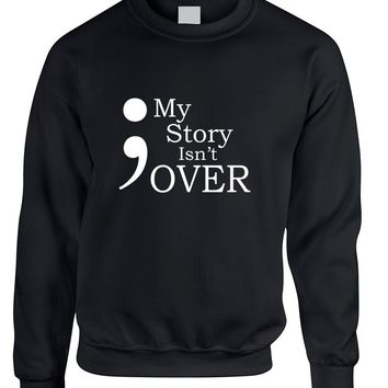 Adult Sweatshirt My Story Isn't Over Semicolon Top