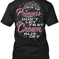 Chin Up Princess Don't Let That Crown Slip Off T-Shirt