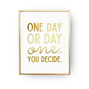 One Day Or Day One. You Decide, Home Decor, Hard Work, Exercise Poster, Real Gold Foil, Inspire Art, Fitness Motivation, Typography Print
