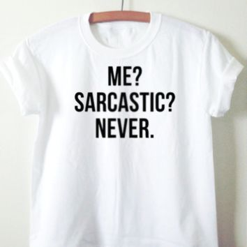 Me Sarcastic? Never.