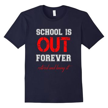 FUNNY SCHOOL IS OUT T-SHIRT Retired Teacher Retirement Gift